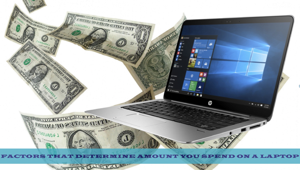 Factors that determine the amount you spend on a laptop